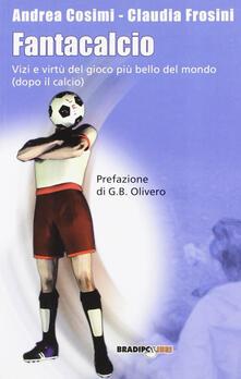 Fantacalcio. Vizi e virtù del gioco più bello del mondo (dopo il calcio) - Andrea Cosimi,Claudia Frosini - copertina