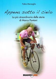 Appena sotto il cielo. La più straordinaria delle storie di Marco Pantani - Fabio Marzaglia - copertina