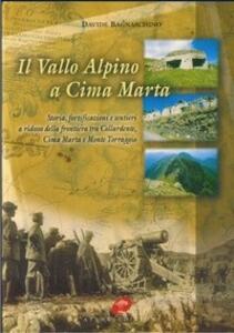 Il vallo alpino a cima Marta. Storia, fortificazioni e sentieri della frontiera tra colle Ardente, cima Marta e monte Torraggio