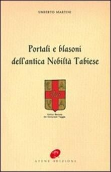 Portali e blasoni dell'antica nobiltà tabiese - Umberto Martini - copertina