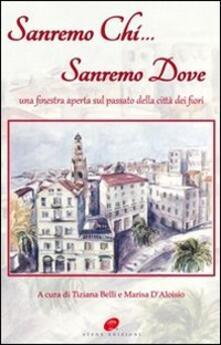 Sanremo chi Sanremo dove. Una finestra aperta sul passato della città dei fiori - copertina