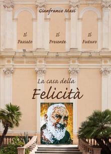 La casa della felicità. Il passato, il presente, il futuro - Gianfranco Masi - copertina