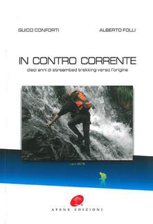 In contro corrente. Dieci anni di streambed trekking verso l'origine - Guido Conforti,Alberto Folli - copertina