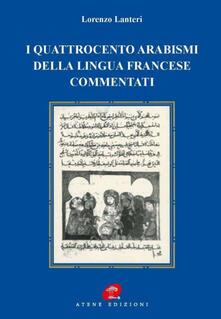 I quattrocento arabismi della lingua francese commentati - Lorenzo Lanteri - copertina