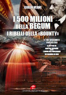 I 500 milioni della Bégum-I ribelli della Bounty-Tre racconti fantastici: Il dottor Ox, Maestro Zaccaria ovvero l'anima dell'orologiaio, Un dramma in aria (rist. anast. 1879) - Jules Verne - copertina