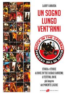Un sogno lungo vent'anni. Storia e storie di Rock in the Casbah Sanremo il festival rock più longevo del Ponente ligure - copertina