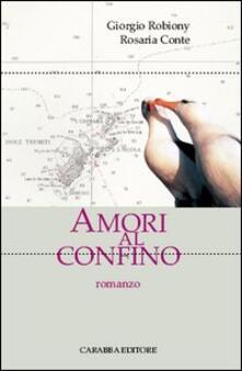 Amori al confino - Giorgio Robiony,Rosaria Conte - copertina