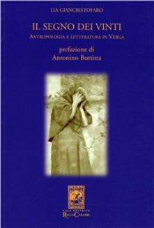 Il segno dei vinti. Lettura antropologica dell'opera di Verga - Lia Giancristofaro - copertina