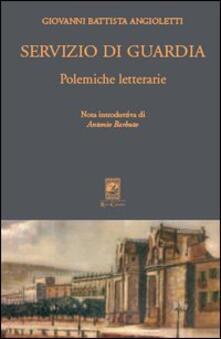 Servizio di guardia. Polemiche letterarie - G. Battista Angioletti - copertina