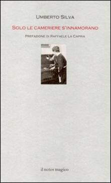 Solo le cameriere s'innamorano - Umberto Silva - copertina