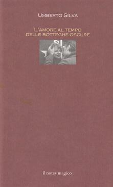 L' amore al tempo delle botteghe oscure - Umberto Silva - copertina