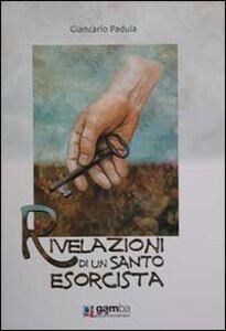 Foto Cover di Rivelazioni di un santo esorcista, Libro di Giancarlo Padula, edito da Gamba Edizioni
