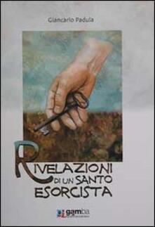 Rivelazioni di un santo esorcista - Giancarlo Padula - copertina