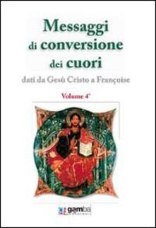 Messaggi di conversione dei cuori. Dati da Gesù Cristo a Françoise - Françoise - copertina
