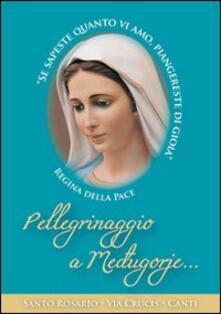 Pellegrinaggio a Mejugorje. Santo Rosario, Via Crucis, canti - copertina