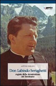 Don Labindo Serughetti. Regista della ricostruzione del seminario