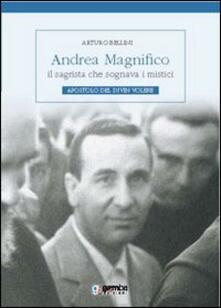 Andrea Magnifico, il sagrista che sognava i mistici. Apostolo del Divin Volere - Arturo Bellini - copertina