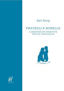 Fratelli e sorelle. L'ordine di nascita nella famiglia - Karl König - copertina