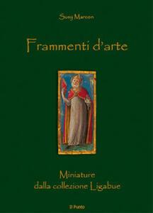 Frammenti d'arte. Miniature dalla Collezione Ligabue