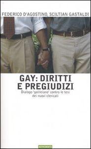 Libro Gay: diritti e pregiudizi. Dialogo «galileiano» contro le tesi dei nuovi clericali Federico D'Agostino , Sciltian Gastaldi