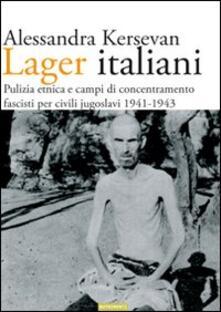 Lager italiani. Pulizia etnica e campi di concentramento fascisti per civili jugoslavi 1941-1943 - Alessandra Kersevan - copertina