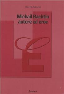 Michail Bachtin, autore ed eroe