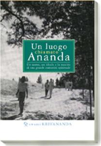 Un luogo chiamato Ananda. Un uomo, un ideale e la nascita di una grande comunità spirituale