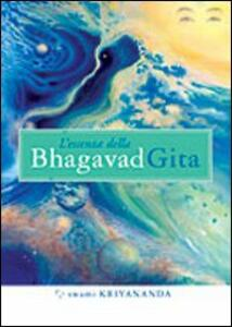 L' essenza della Bhagavad Gita. Commentata da Paramhansa Yogananda