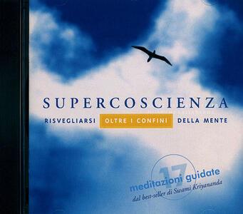 Supercoscienza. Meditazioni guidate. Risvegliarsi oltre i confini della mente. Audiolibro. CD Audio