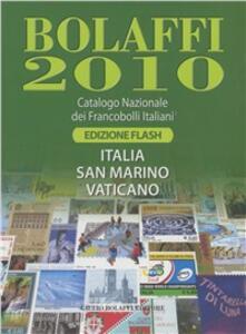 Bolaffi 2010. Catalogo nazionale dei francobolli italiani. Italia, San Marino, Vaticanio. Ediz. flash