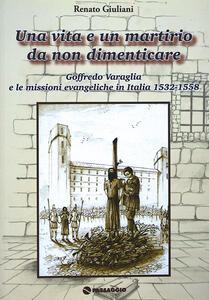 Una vita e un martirio da non dimenticare. Goffredo Varaglia e le missioni evangeliche in Italie 1532-1558