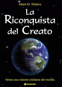 La riconquista del creato. Per una visione cristiana del mondo
