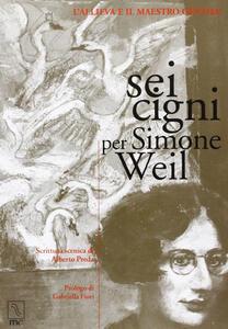 Sei cigni per Simone Weil. L'allieva e il maestro gentile