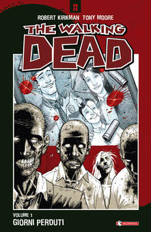 Giorni perduti. The walking dead. Vol. 1 - Robert Kirkman,Tony Moore,Cliff Rathburn - copertina