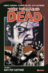Libro Nati per soffrire. The walking dead. Vol. 8 Robert Kirkman , Charlie Adlard , Cliff Rathburn