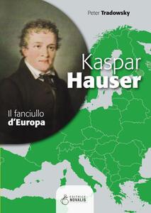 Kaspar Hauser. Il fanciullo d'Europa