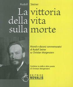 La vittoria della vita sulla morte. Ricordi e discorsi commemorativi di Rudolf Steiner su Christian Morgenstern