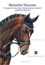 Mentalità vincente. Un approccio innovativo alla prestazione ottimale negli sport equestri