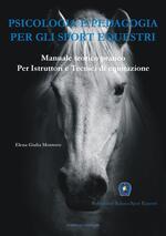 Psicologia e pedagogia per gli sport equestri. Manuale teorico pratico per istruttori e tecnici di equitazione