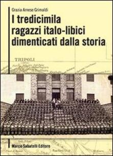 I tredicimila ragazzi italo libici dimenticati dalla storia - Grazia Arnese Grimaldi - copertina