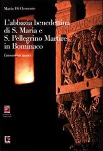 L' Abbazia benedettina di Santa Maria e San Pellegrino Martire in Bominaco. Lineamenti storici