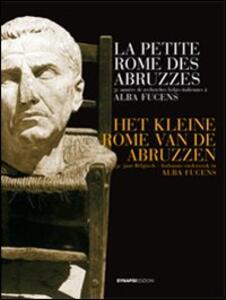 La petite Rome des Abruzzes. 50 années de recherches belgio-italiennes à Alba Fucens. Ediz. italiana, francese e fiamminga