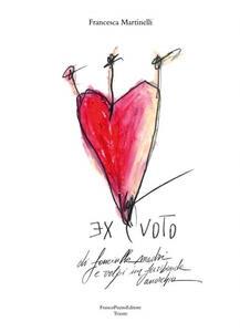 Ex-voto di fanciulle, madri, volpi in furibonda anarchia - Francesca Martinelli - copertina