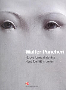 Walter Pancheri. Nuove forme d'identità. Ediz. italiana e tedesca