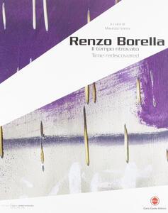 Renzo Borella. Il tempo ritrovato. Catalogo della mostra (Massa Marittima, 12 dicembre 2007-13 genaio 2008). Ediz. italiana e inglese