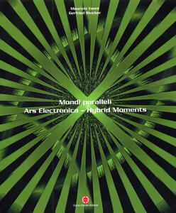 Mondi paralleli. Ars electronica. Hybrid moments. Catalogo della mostra. Ediz. italiana e inglese