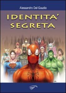 L' identità segreta. Supereroi e dintorni - Alessandro Del Gaudio - copertina