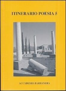 Itinerario poesia. Con DVD. Vol. 5: Antologia di poesia. 1998-2008 il decennale dei poeti dell'Accademia Barbanera.
