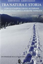 Tra natura e storia. Con le ciaspole sugli altipiani di Asiago, Folgaria, Lavarone, Tonezza