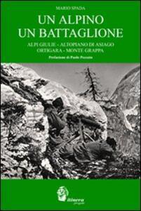 Un alpino un battaglione. Alpi Giulie, Altopiano di Asiago, Ortigara, Monte Grappa